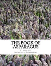 The Book of Asparagus: With Sections Also on Celery, Salsify, Scorzonera and Sea Kale