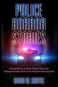 Police Horror Stories: Compilation of Real Police Reports. Unexplainable - Horror & Paranormal Stories