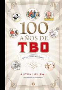 100 Años de Tbo: La Revista Que Dio Nombre a Los Tebeos/ 100 Years of Tbo