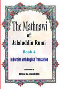 The Mathnawi of Jalaluddin Rumi: Book 4: In Persian with English Translation