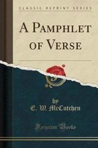 A Pamphlet of Verse (Classic Reprint)