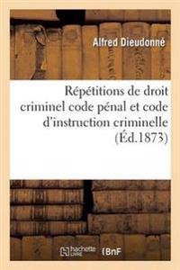 Repetitions de Droit Criminel Code Penal Et Code D'Instruction Criminelle