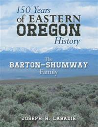 150 Years of Eastern Oregon History: The Barton-Shumway Family