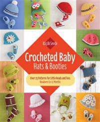 Crocheted Baby: Hats & Booties: Over 25 Patterns for Little Heads and Toes--Newborn to 12 Months