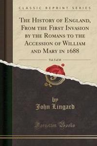The History of England, from the First Invasion by the Romans to the Accession of William and Mary in 1688, Vol. 5 of 10 (Classic Reprint)