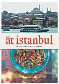 Ät Istanbul : En resa till hjärtat av det turkiska köket