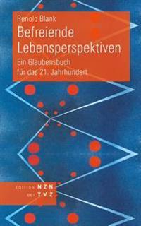 Befreiende Lebensperspektiven: Ein Glaubensbuch Fur Das 21. Jahrhundert