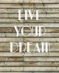 "Live Your Dream, Quote Inspiration Notebook, Dream Journal Diary, Dot Grid - Blank No Lined -Graph Paper, 8"" X 10,"" 120 Page: Inspiring Your Ideas and"