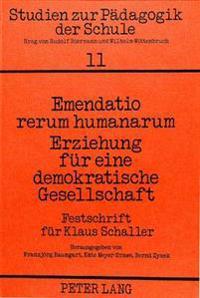 Emendatio Rerum Humanarum. Erziehung Fuer Eine Demokratische Gesellschaft: Festschrift Fuer Klaus Schaller