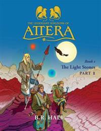 The Legendary Kingdoms of Attera: Book 1 the Light Stones Part 1