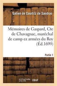Memoires de Gaspard, Cte de Chavagnac, Marechal de Camp EZ Armees Du Roy Partie 1