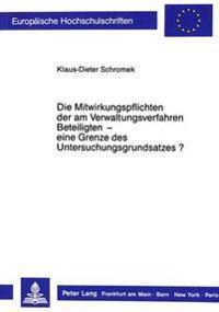 Die Mitwirkungspflichten Der Am Verwaltungsverfahren Beteiligten - Eine Grenze Des Untersuchungsgrundsatzes?