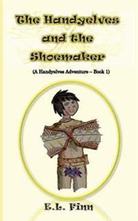 The Handyelves and the Shoemaker: (A Handyelves Adventure - Book1)