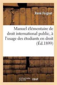 Manuel Elementaire de Droit International Public, A L'Usage Des Etudiants En Droit 1899