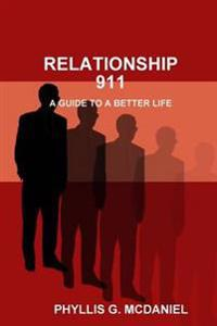 Relationship 911: A Guide to A Better Life