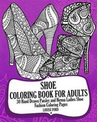 Shoe Coloring Book for Adults: 30 Hand Drawn Paisley and Henna Ladies Shoe Fashion Coloroing Pages