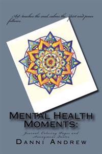 Mental Health Moments: : Journal, Coloring Pages and Anonymous Quotes