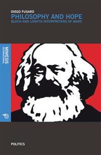 Philosophy and Hope: Bloch and Loewith Interpreters of Marx