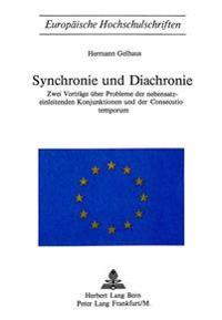 Synchronie Und Diachronie: Zwei Vortraege Ueber Probleme Der Nebensatzeinleitenden Konjunktionen Und Der Consecutio Temporum