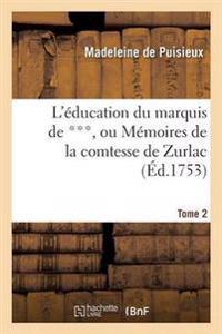 L' ducation Du Marquis de ***, Ou M moires de la Comtesse de Zurlac