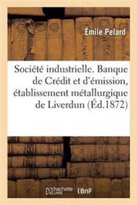 Soci�t� Industrielle. Banque de Cr�dit Et d'�mission, l'�tablissement M�tallurgique de Liverdun