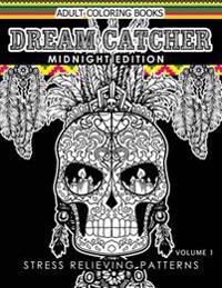 Dream Catcher Coloring Book Midnight Edition Vol.1: An Adult Coloring Book of Beautiful Detailed Dream Catchers with Stress Relieving Patterns (Patter