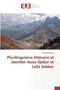 Plurilinguisme littéraire et identité: Assia Djebar et Leila Sebbar