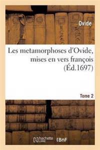 Les Metamorphoses d'Ovide, Mises En Vers Fran ois. Tome 2