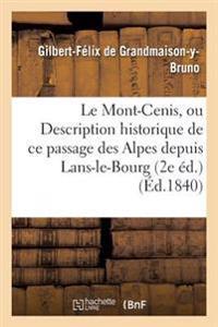 Le Mont-Cenis, Ou Description Historique de Ce Passage Des Alpes Depuis Lans-Le-Bourg