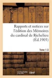 Rapports Et Notices Sur L'Edition Des Memoires Du Cardinal de Richelieu Preparee, Tome 1-3
