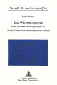 Das Widerstandsrecht in Den Deutschen Verfassungen Nach 1945: Ein Rechtstheoretisches Und Rechtspolitisches Problem