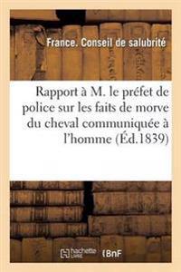 Rapport � M. Le Pr�fet de Police Sur Les Faits de Morve Du Cheval Communiqu�e � l'Homme