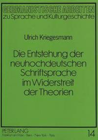 Die Entstehung Der Neuhochdeutschen Schriftsprache Im Widerstreit Der Theorien