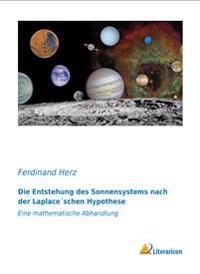 Die Entstehung des Sonnensystems nach der Laplace'schen Hypothese