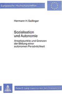 Sozialisation Und Autonomie: Ansatzpunkte Und Grenzen Der Bildung Einer Autonomen Persoenlichkeit