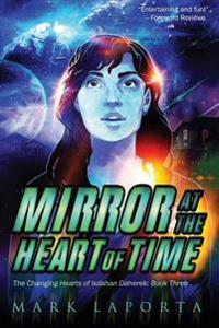 Mirror at the Heart of Time: Book 3 of the Changing Hearts of Ixdahan Daherek