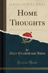 Home Thoughts (Classic Reprint)