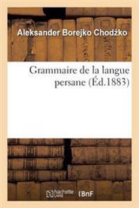 Grammaire de la Langue Persane Deuxieme Edition, Augmentee de Textes Persans Inedits