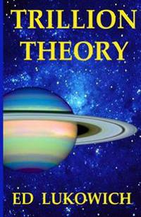 Trillion Theory