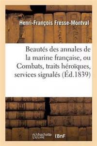 Beautes Des Annales de la Marine Francaise, Ou Combats, Traits Heroiques, Services Signales