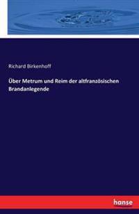 Uber Metrum Und Reim Der Altfranzosischen Brandanlegende