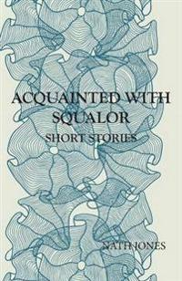 Acquainted with Squalor