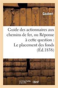 Guide Des Actionnaires Aux Chemins de Fer, Ou Reponse a Cette Question: Le Placement