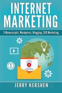 Internet Marketing: 3 Manuscripts: Wordpress, Blogging, Seo Marketing