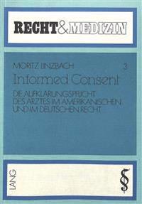 Informed Consent: Die Aufklaerungspflicht Des Arztes Im Amerikanischen Und Im Deutschen Recht