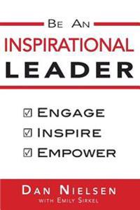 Be an Inspirational Leader: Engage, Inspire, Empower