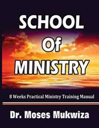 School of Ministry: 8 Weeks Practical Ministry Training Manual
