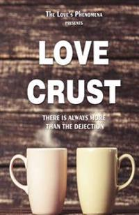 Love Crust: There Is Always More Then the Dejection.