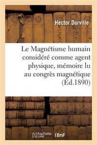 Le Magnetisme Humain Considere Comme Agent Physique, Memoire Lu Au Congres Magnetique International