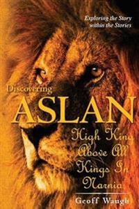 Discovering Aslan: High King Above All Kings in Narnia (Basic Edition): The Lion of Judah - A Devotional Commentary on the Chronicles of